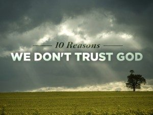 16Feature-10-Reasons-We-Dont-Trust-God-0422-300x225